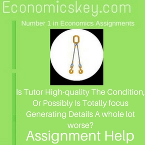Is Tutor High-quality The Condition, Or Possibly Is Totally focus Generating Details A whole lot worse- Assignment help