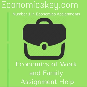 Economics of Work and Family Assignment Help
