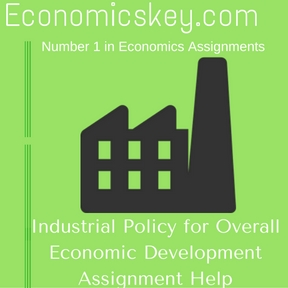 Industrial Policy for Overall Economic Development Assignment Help