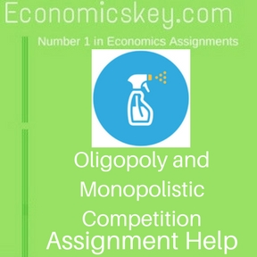 Oligopoly and Monopolistic Competition Assignment help