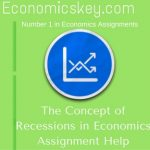 The Concept of Recessions in Economics Assignment Help